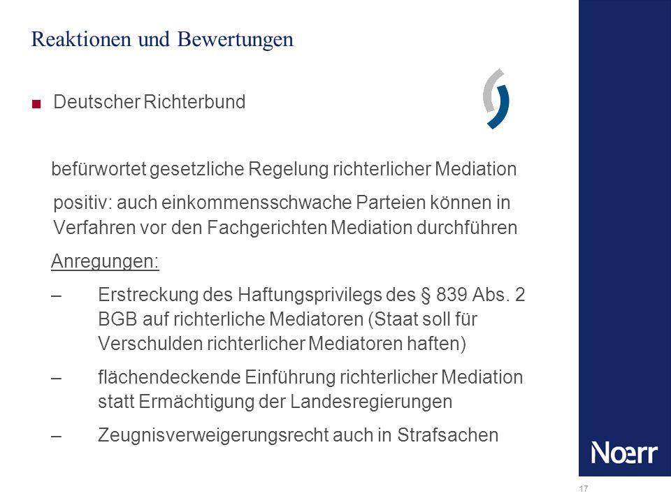 17 Reaktionen und Bewertungen Deutscher Richterbund befürwortet gesetzliche Regelung richterlicher Mediation 1.positiv: auch einkommensschwache Partei