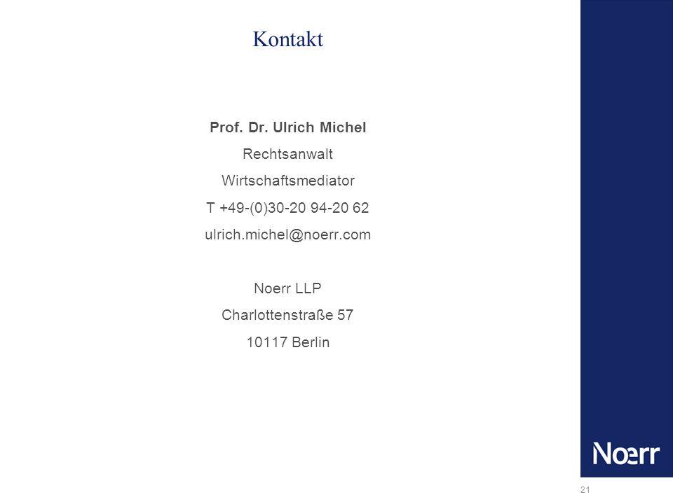 21 Kontakt Prof. Dr. Ulrich Michel Rechtsanwalt Wirtschaftsmediator T +49-(0)30-20 94-20 62 ulrich.michel@noerr.com Noerr LLP Charlottenstraße 57 1011