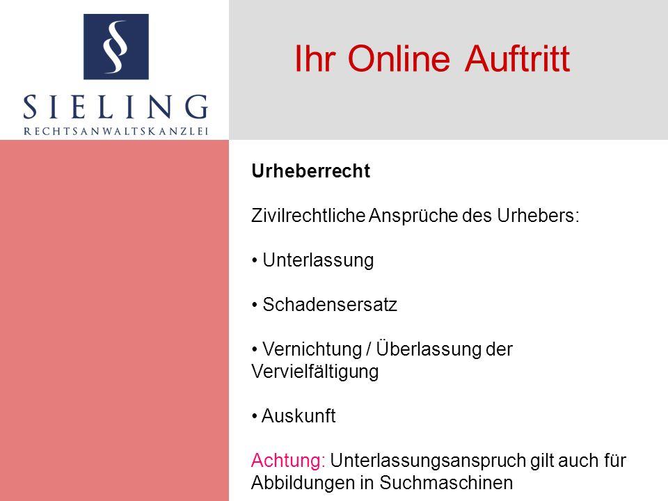 Ihr Online Auftritt Urheberrecht Zivilrechtliche Ansprüche des Urhebers: Unterlassung Schadensersatz Vernichtung / Überlassung der Vervielfältigung Au