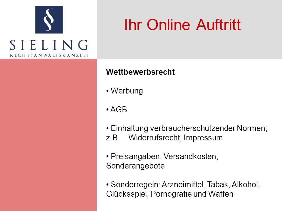 Ihr Online Auftritt Wettbewerbsrecht Werbung AGB Einhaltung verbraucherschützender Normen; z.B. Widerrufsrecht, Impressum Preisangaben, Versandkosten,