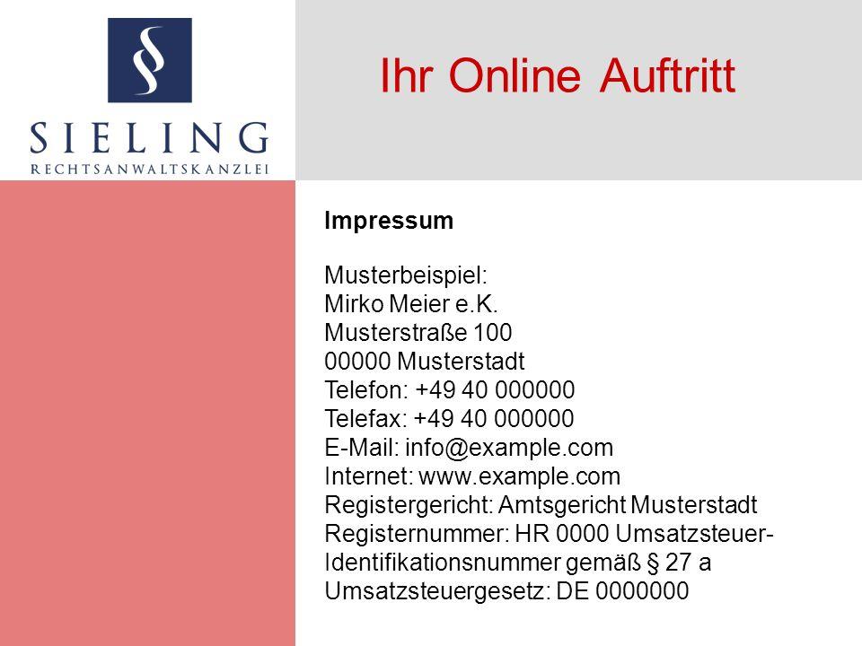 Ihr Online Auftritt Impressum Musterbeispiel: Mirko Meier e.K. Musterstraße 100 00000 Musterstadt Telefon: +49 40 000000 Telefax: +49 40 000000 E-Mail