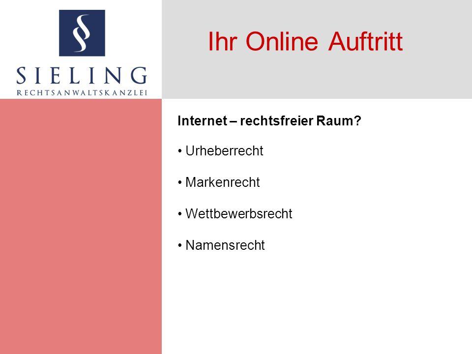 Ihr Online Auftritt Internet – rechtsfreier Raum.