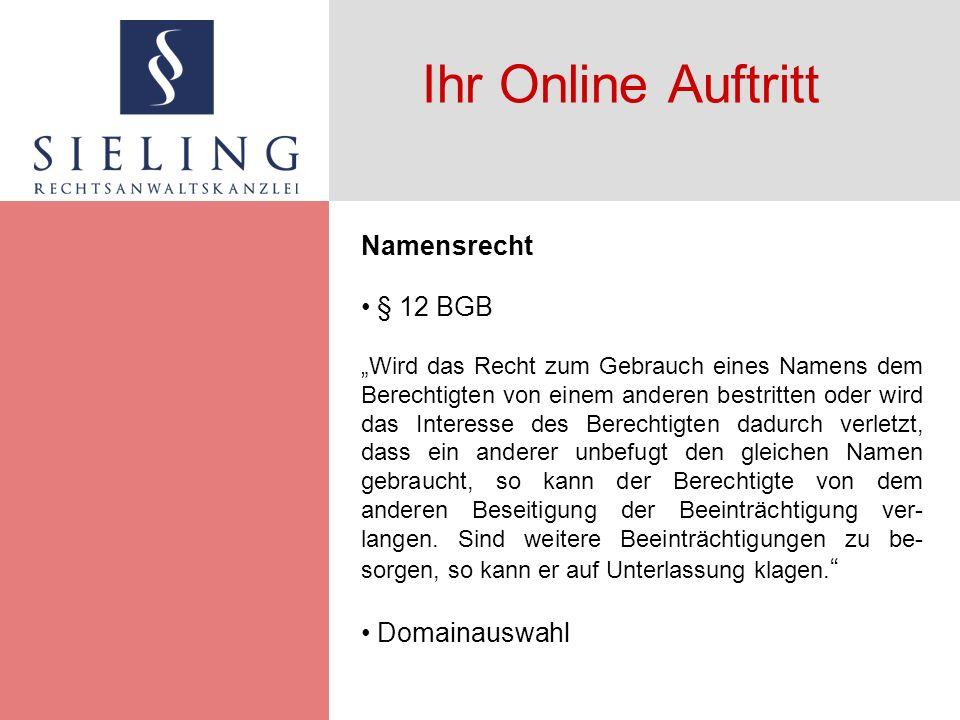 Ihr Online Auftritt Namensrecht § 12 BGB Wird das Recht zum Gebrauch eines Namens dem Berechtigten von einem anderen bestritten oder wird das Interess