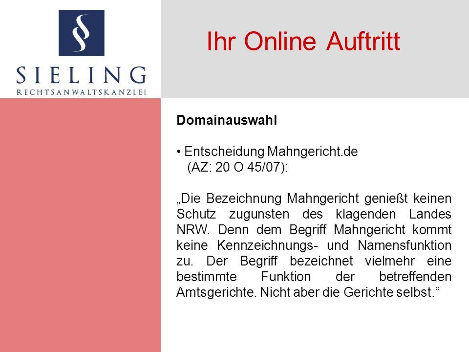 Ihr Online Auftritt Domainauswahl Entscheidung Mahngericht.de (AZ: 20 O 45/07): Die Bezeichnung Mahngericht genießt keinen Schutz zugunsten des klagenden Landes NRW.