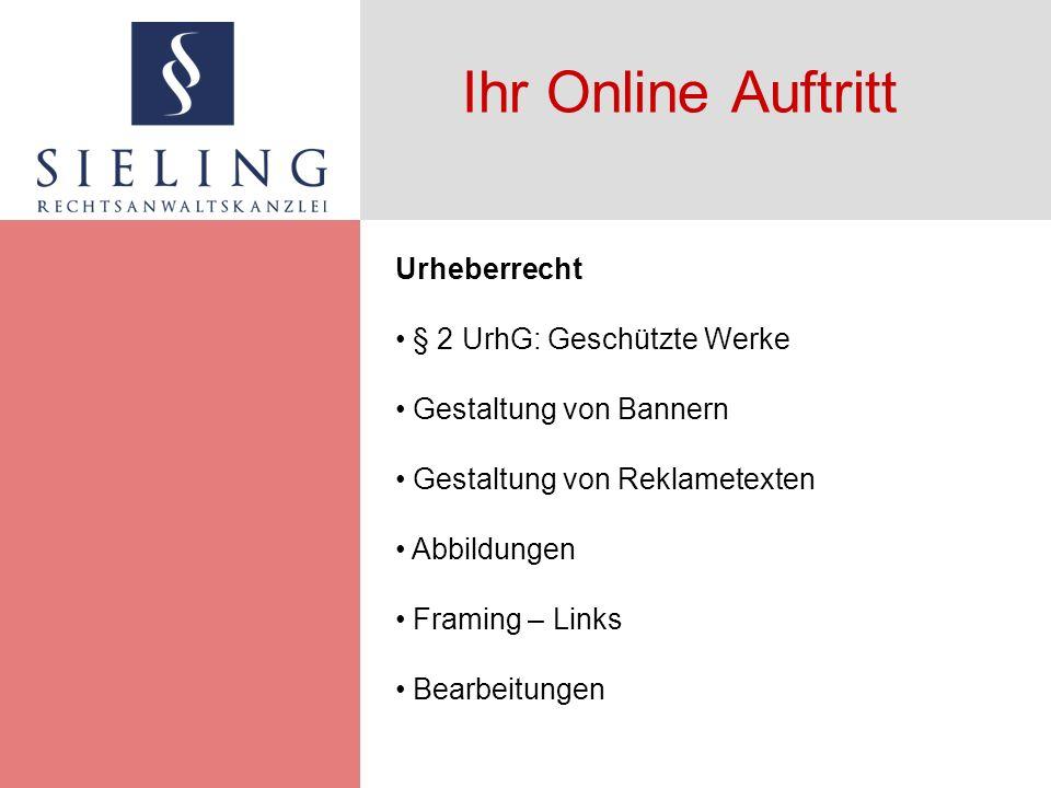Ihr Online Auftritt Urheberrecht § 2 UrhG: Geschützte Werke Gestaltung von Bannern Gestaltung von Reklametexten Abbildungen Framing – Links Bearbeitun
