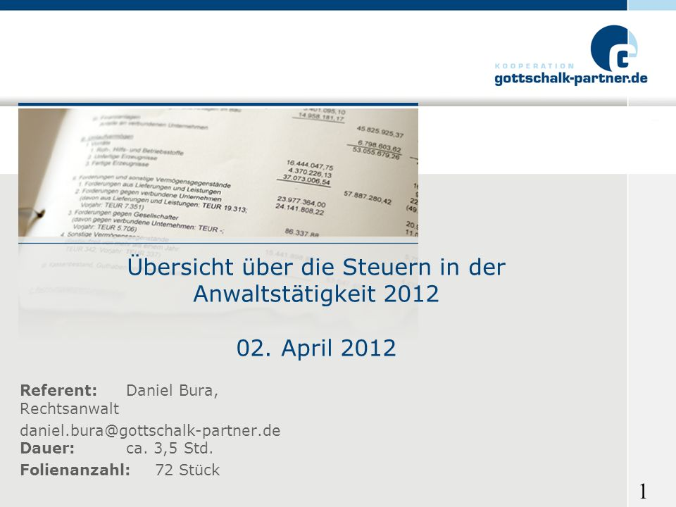 1 Referent: Daniel Bura, Rechtsanwalt daniel.bura@gottschalk-partner.de Dauer: ca. 3,5 Std. Folienanzahl:72 Stück Übersicht über die Steuern in der An