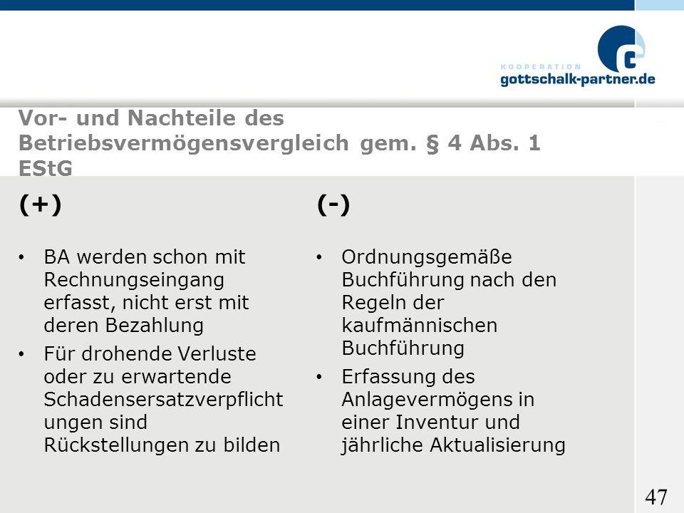 47 Vor- und Nachteile des Betriebsvermögensvergleich gem. § 4 Abs. 1 EStG (+) BA werden schon mit Rechnungseingang erfasst, nicht erst mit deren Bezah