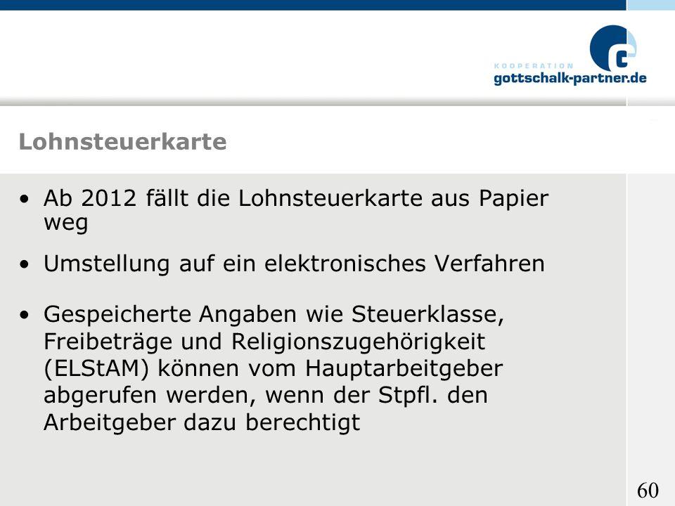 60 Lohnsteuerkarte Ab 2012 fällt die Lohnsteuerkarte aus Papier weg Umstellung auf ein elektronisches Verfahren Gespeicherte Angaben wie Steuerklasse,