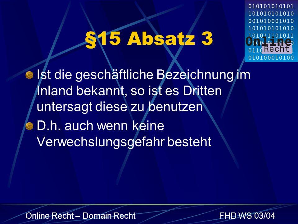 Online Recht – Domain RechtFHD WS 03/04 §15 Absatz 3 Ist die geschäftliche Bezeichnung im Inland bekannt, so ist es Dritten untersagt diese zu benutze