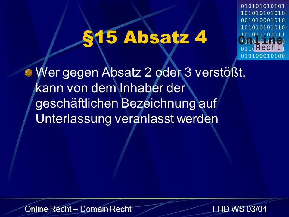 Online Recht – Domain RechtFHD WS 03/04 §15 Absatz 4 Wer gegen Absatz 2 oder 3 verstößt, kann von dem Inhaber der geschäftlichen Bezeichnung auf Unter
