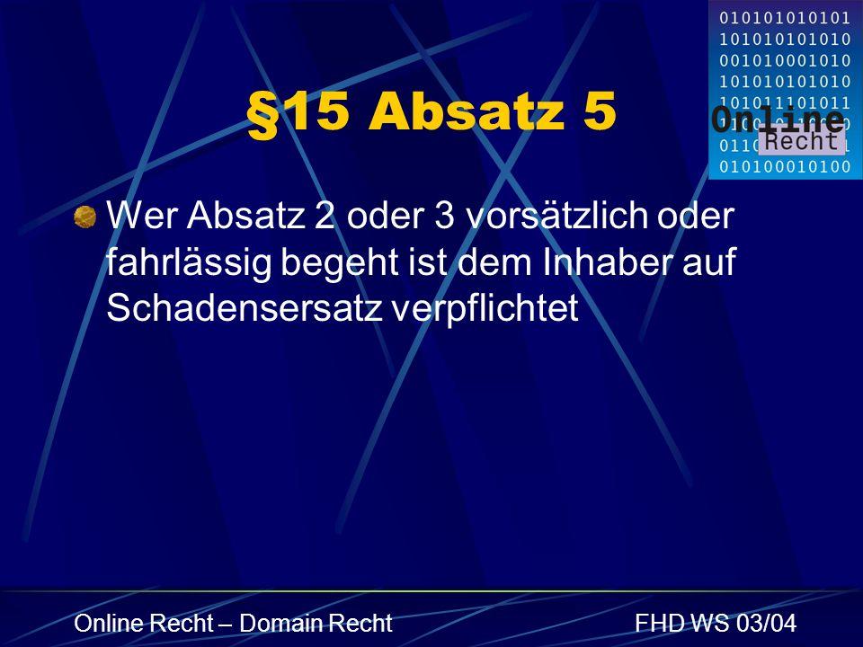 Online Recht – Domain RechtFHD WS 03/04 §15 Absatz 5 Wer Absatz 2 oder 3 vorsätzlich oder fahrlässig begeht ist dem Inhaber auf Schadensersatz verpfli