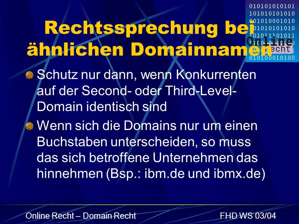 Online Recht – Domain RechtFHD WS 03/04 Rechtssprechung bei ähnlichen Domainnamen Schutz nur dann, wenn Konkurrenten auf der Second- oder Third-Level-