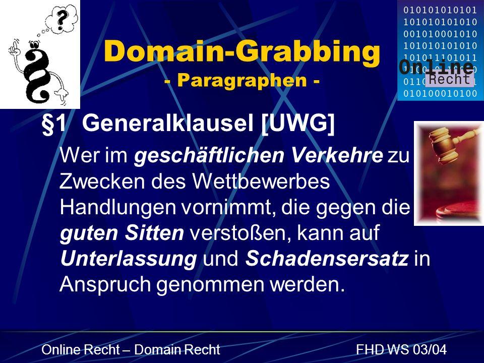 Online Recht – Domain RechtFHD WS 03/04 Domain-Grabbing - Paragraphen - §1 Generalklausel [UWG] Wer im geschäftlichen Verkehre zu Zwecken des Wettbewe