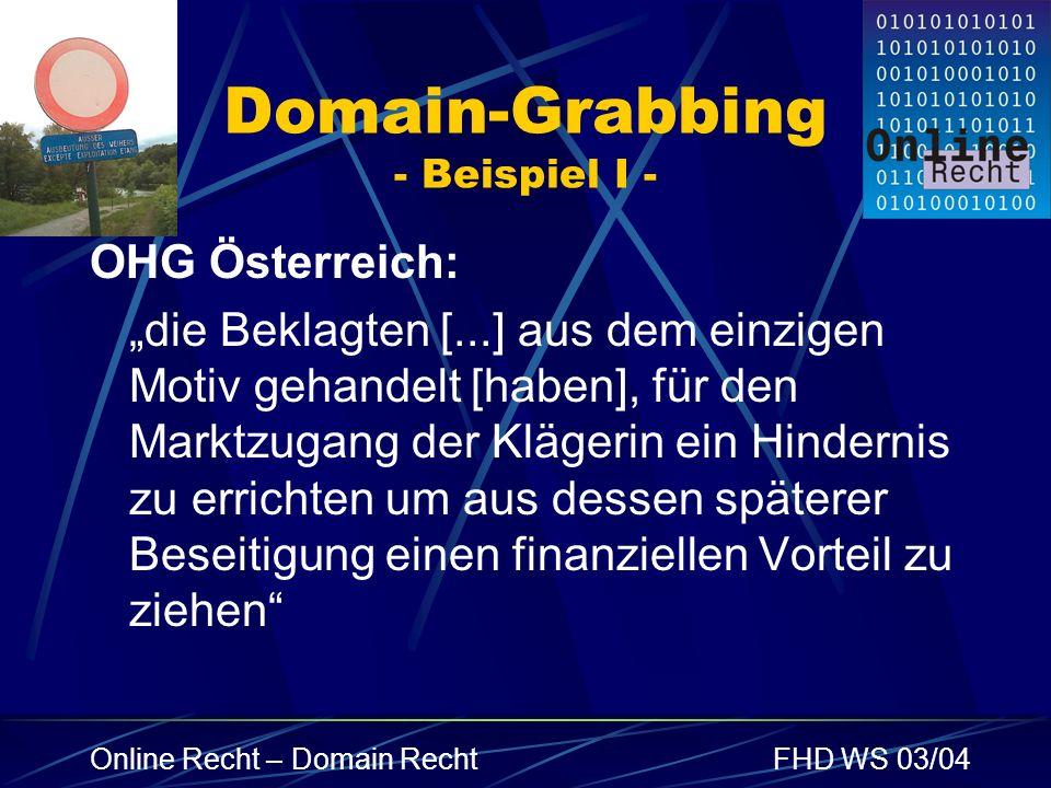 Online Recht – Domain RechtFHD WS 03/04 Domain-Grabbing - Beispiel I - OHG Österreich: die Beklagten [...] aus dem einzigen Motiv gehandelt [haben], f