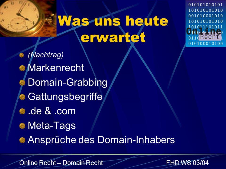 Online Recht – Domain RechtFHD WS 03/04 Was uns heute erwartet (Nachtrag) Markenrecht Domain-Grabbing Gattungsbegriffe.de &.com Meta-Tags Ansprüche de