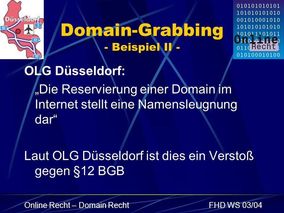Online Recht – Domain RechtFHD WS 03/04 Domain-Grabbing - Beispiel II - OLG Düsseldorf: Die Reservierung einer Domain im Internet stellt eine Namensle