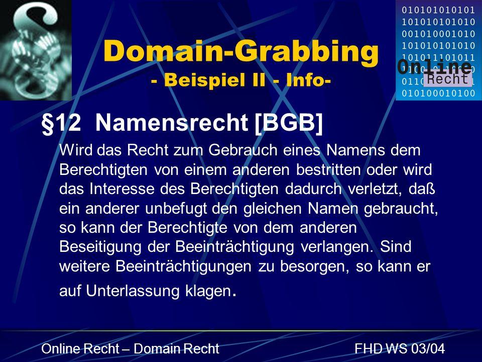 Online Recht – Domain RechtFHD WS 03/04 Domain-Grabbing - Beispiel II - Info- §12 Namensrecht [BGB] Wird das Recht zum Gebrauch eines Namens dem Berec