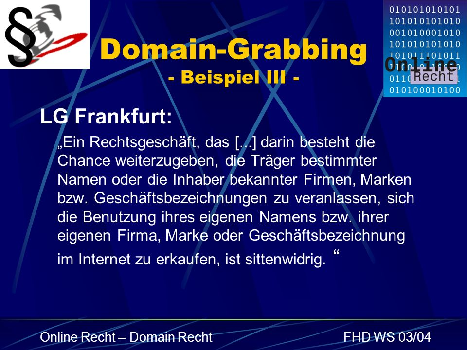 Online Recht – Domain RechtFHD WS 03/04 Domain-Grabbing - Beispiel III - LG Frankfurt: Ein Rechtsgeschäft, das [...] darin besteht die Chance weiterzu