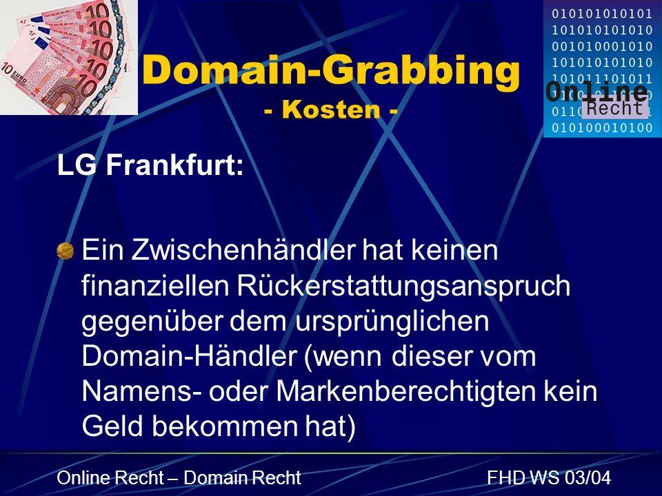 Online Recht – Domain RechtFHD WS 03/04 Domain-Grabbing - Kosten - LG Frankfurt: Ein Zwischenhändler hat keinen finanziellen Rückerstattungsanspruch g