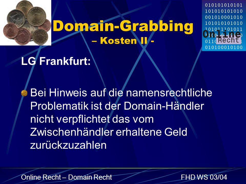 Online Recht – Domain RechtFHD WS 03/04 Domain-Grabbing – Kosten II - LG Frankfurt: Bei Hinweis auf die namensrechtliche Problematik ist der Domain-Hä