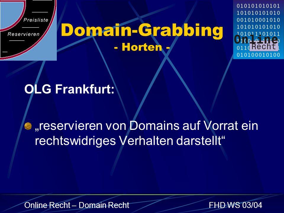 Online Recht – Domain RechtFHD WS 03/04 Domain-Grabbing - Horten - OLG Frankfurt: reservieren von Domains auf Vorrat ein rechtswidriges Verhalten dars