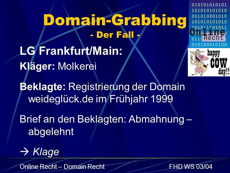 Online Recht – Domain RechtFHD WS 03/04 Domain-Grabbing - Der Fall - LG Frankfurt/Main: Kläger: Molkerei Beklagte: Registrierung der Domain weideglück
