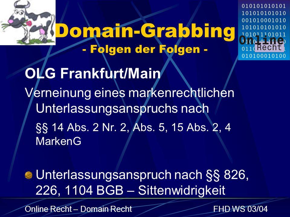 Online Recht – Domain RechtFHD WS 03/04 Domain-Grabbing - Folgen der Folgen - OLG Frankfurt/Main Verneinung eines markenrechtlichen Unterlassungsanspr
