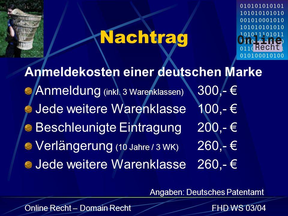 Online Recht – Domain RechtFHD WS 03/04 Nachtrag Anmeldekosten einer deutschen Marke Anmeldung (inkl. 3 Warenklassen) 300,- Jede weitere Warenklasse10