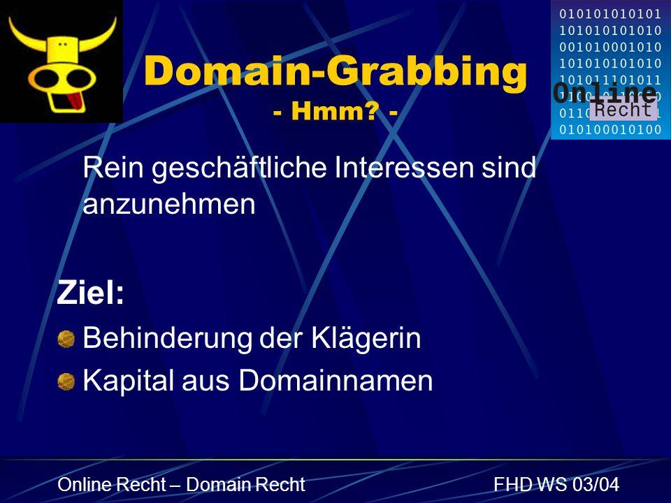 Online Recht – Domain RechtFHD WS 03/04 Domain-Grabbing - Hmm? - Rein geschäftliche Interessen sind anzunehmen Ziel: Behinderung der Klägerin Kapital