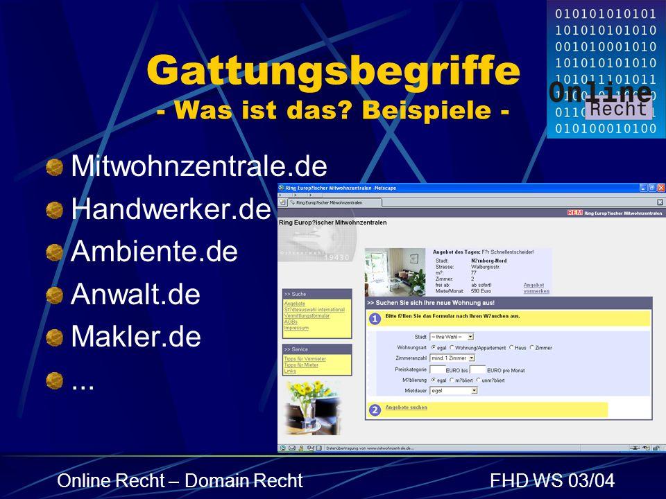 Online Recht – Domain RechtFHD WS 03/04 Gattungsbegriffe - Was ist das? Beispiele - Mitwohnzentrale.de Handwerker.de Ambiente.de Anwalt.de Makler.de..