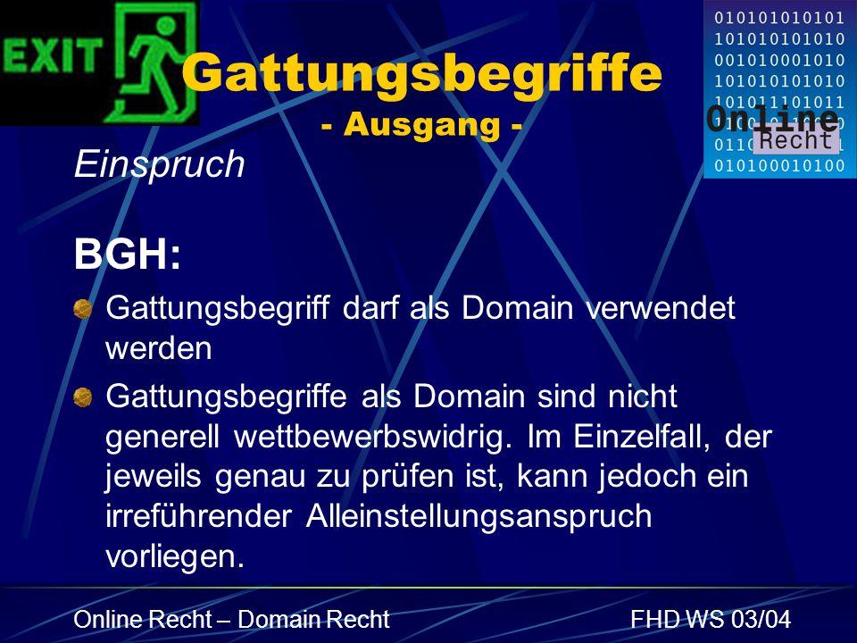 Online Recht – Domain RechtFHD WS 03/04 Gattungsbegriffe - Ausgang - Einspruch BGH: Gattungsbegriff darf als Domain verwendet werden Gattungsbegriffe