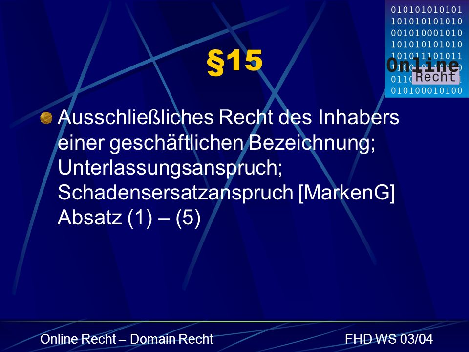 Online Recht – Domain RechtFHD WS 03/04 §15 Ausschließliches Recht des Inhabers einer geschäftlichen Bezeichnung; Unterlassungsanspruch; Schadensersat
