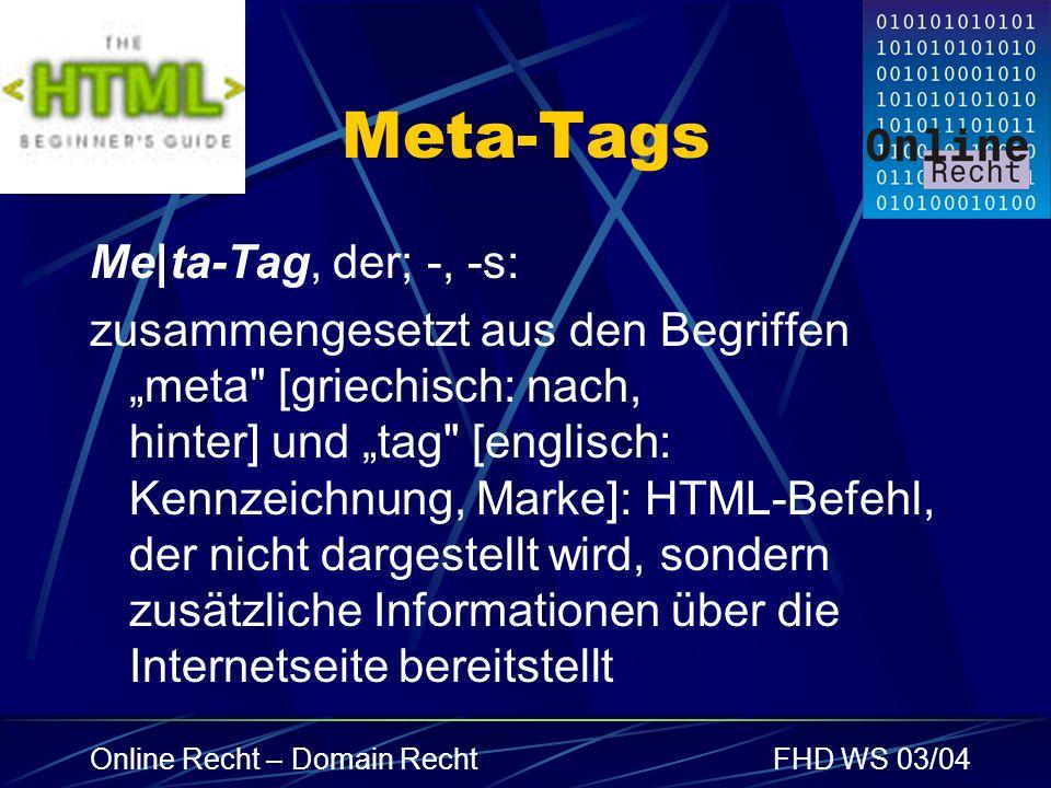 Online Recht – Domain RechtFHD WS 03/04 Meta-Tags Me|ta-Tag, der; -, -s: zusammengesetzt aus den Begriffen meta