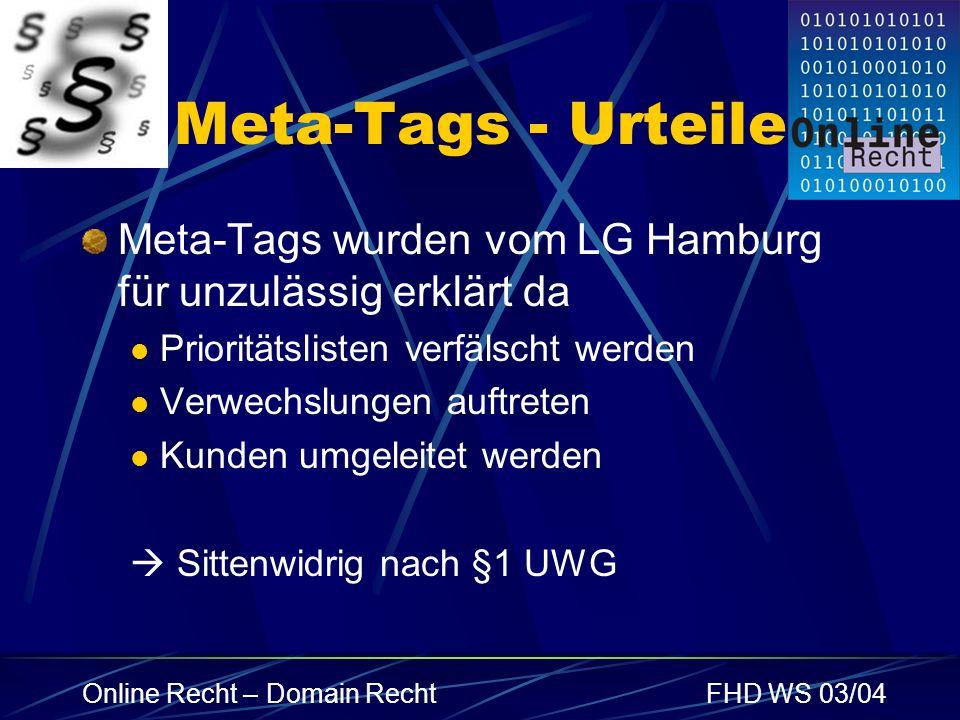 Online Recht – Domain RechtFHD WS 03/04 Meta-Tags - Urteile Meta-Tags wurden vom LG Hamburg für unzulässig erklärt da Prioritätslisten verfälscht werd