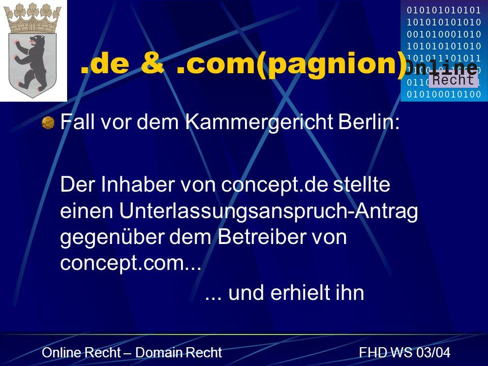 Online Recht – Domain RechtFHD WS 03/04.de &.com(pagnion) Fall vor dem Kammergericht Berlin: Der Inhaber von concept.de stellte einen Unterlassungsans
