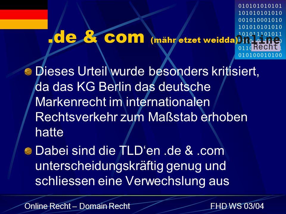 Online Recht – Domain RechtFHD WS 03/04.de & com (mähr etzet weidda) Dieses Urteil wurde besonders kritisiert, da das KG Berlin das deutsche Markenrec
