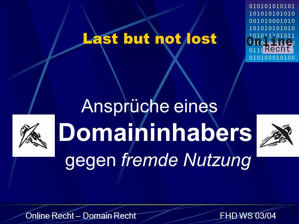 Online Recht – Domain RechtFHD WS 03/04 Last but not lost Ansprüche eines Domaininhabers gegen fremde Nutzung