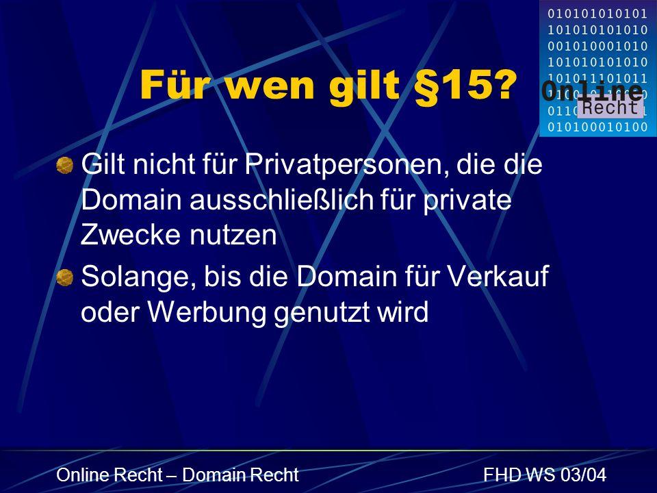 Online Recht – Domain RechtFHD WS 03/04 Rechtssprechung zweier Landgerichte Landgericht Köln Domains frei wählbar (wie eine TelNr.) Keine Kennzeichnungskraft Unterliegt nicht dem Markenrecht Landgericht Hamburg Domains stellen namensartige Kennzeichen dar Unterliegt dem Markenrecht