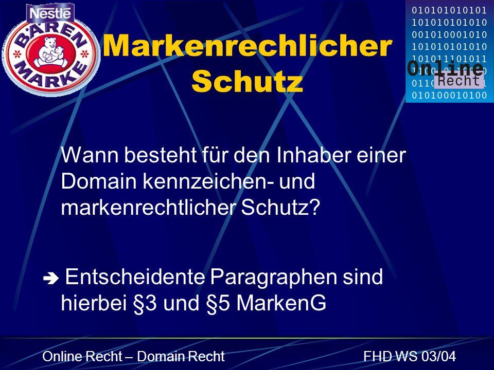 Online Recht – Domain RechtFHD WS 03/04 Markenrechlicher Schutz Wann besteht für den Inhaber einer Domain kennzeichen- und markenrechtlicher Schutz? E
