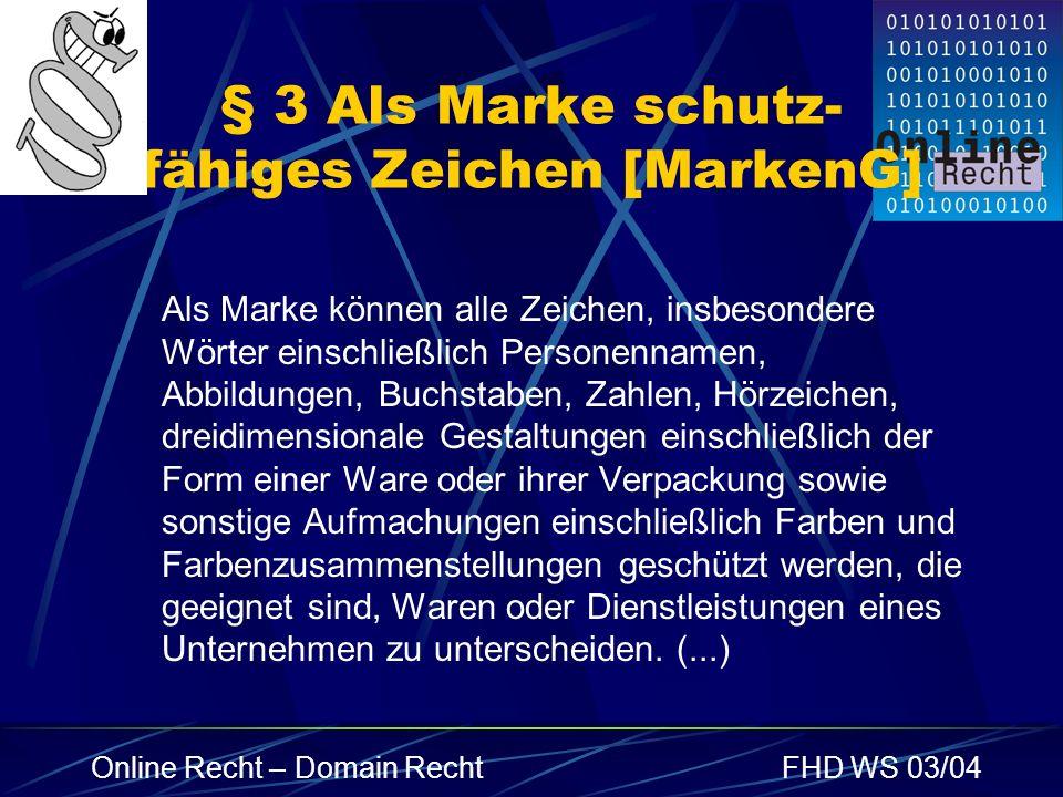 Online Recht – Domain RechtFHD WS 03/04 § 3 Als Marke schutz- fähiges Zeichen [MarkenG] Als Marke können alle Zeichen, insbesondere Wörter einschließl