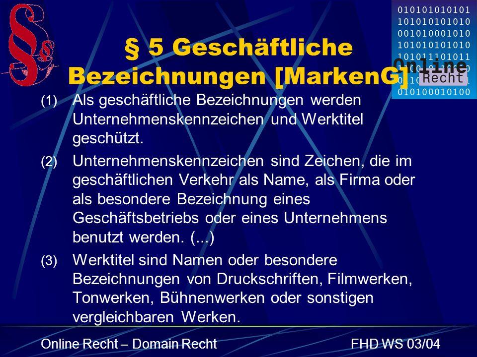 Online Recht – Domain RechtFHD WS 03/04 § 5 Geschäftliche Bezeichnungen [MarkenG] (1) Als geschäftliche Bezeichnungen werden Unternehmenskennzeichen u