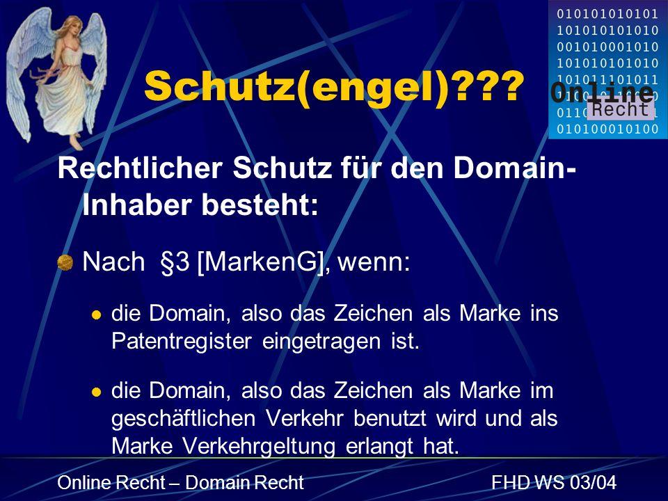 Online Recht – Domain RechtFHD WS 03/04 Schutz(engel)??? Rechtlicher Schutz für den Domain- Inhaber besteht: Nach §3 [MarkenG], wenn: die Domain, also