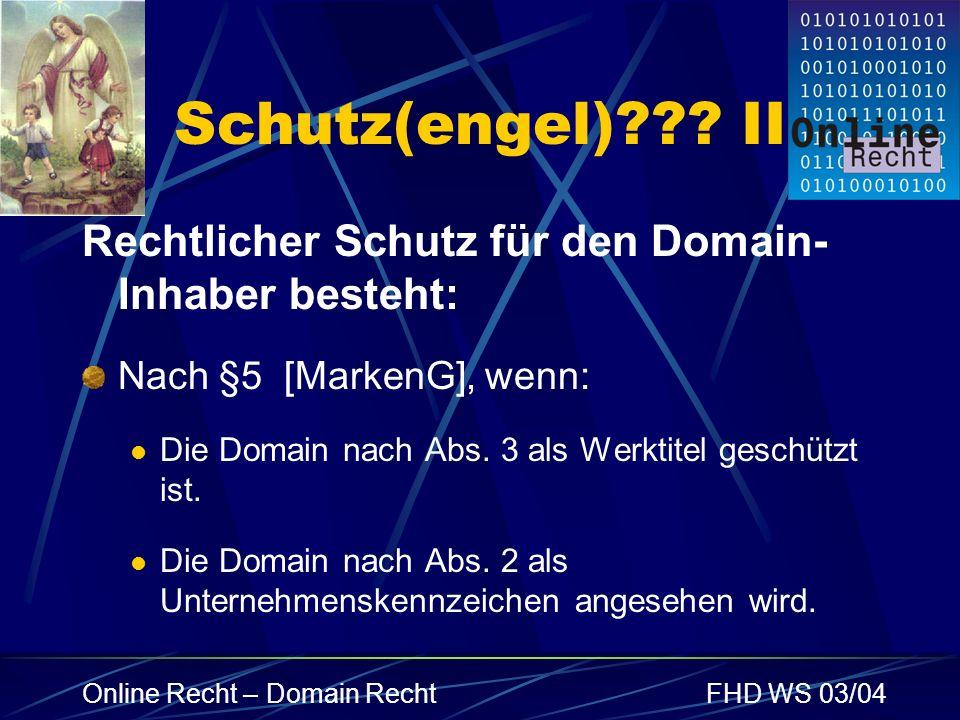 Online Recht – Domain RechtFHD WS 03/04 Schutz(engel)??? II Rechtlicher Schutz für den Domain- Inhaber besteht: Nach §5 [MarkenG], wenn: Die Domain na