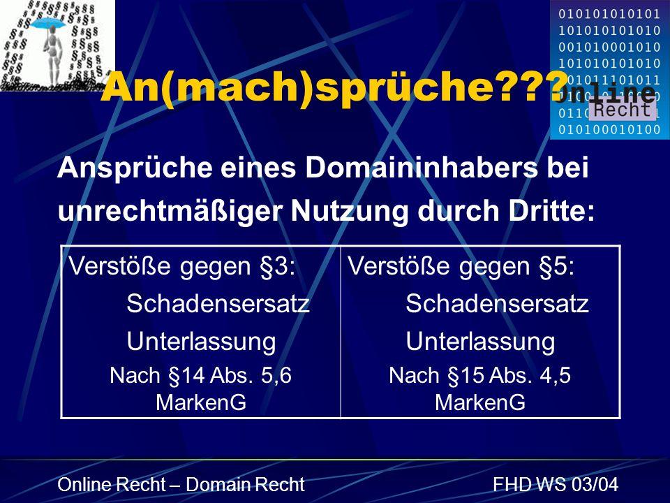 Online Recht – Domain RechtFHD WS 03/04 An(mach)sprüche??? Ansprüche eines Domaininhabers bei unrechtmäßiger Nutzung durch Dritte: Verstöße gegen §3:
