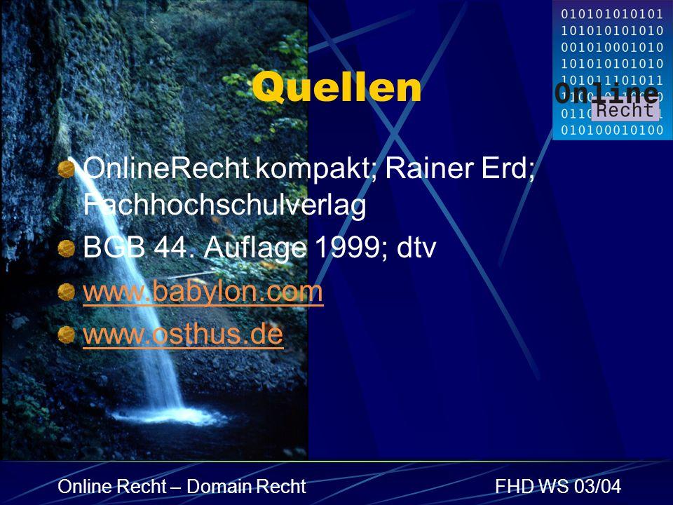 Online Recht – Domain RechtFHD WS 03/04 Quellen OnlineRecht kompakt; Rainer Erd; Fachhochschulverlag BGB 44. Auflage 1999; dtv www.babylon.com www.ost