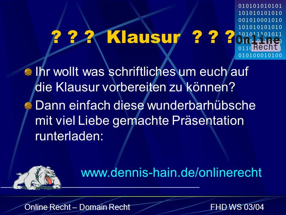 Online Recht – Domain RechtFHD WS 03/04 ? ? ? Klausur ? ? ? Ihr wollt was schriftliches um euch auf die Klausur vorbereiten zu können? Dann einfach di