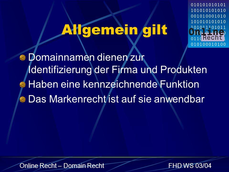 Online Recht – Domain RechtFHD WS 03/04 Allgemein gilt Domainnamen dienen zur Identifizierung der Firma und Produkten Haben eine kennzeichnende Funkti