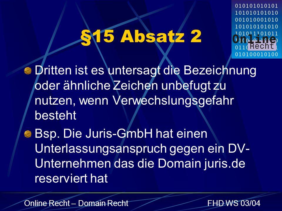 Online Recht – Domain RechtFHD WS 03/04 §15 Absatz 2 Dritten ist es untersagt die Bezeichnung oder ähnliche Zeichen unbefugt zu nutzen, wenn Verwechsl