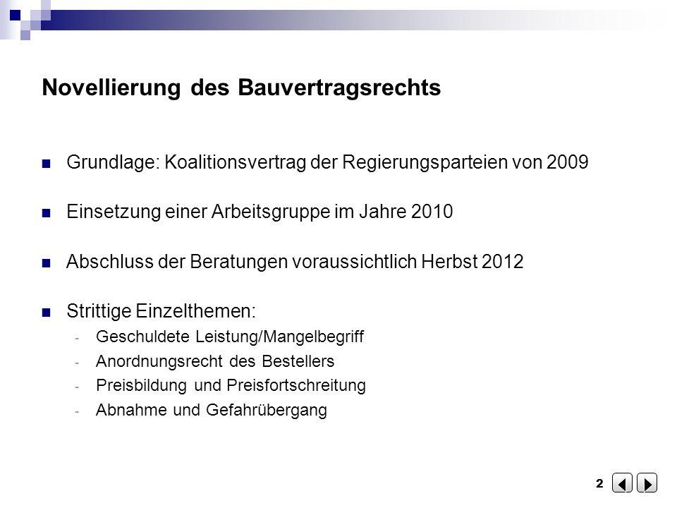 2 Novellierung des Bauvertragsrechts Grundlage: Koalitionsvertrag der Regierungsparteien von 2009 Einsetzung einer Arbeitsgruppe im Jahre 2010 Abschlu
