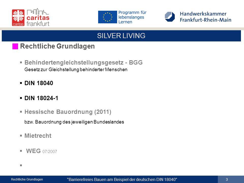 SILVER LIVING Barrierefreies Bauen am Beispiel der deutschen DIN 18040 4 Rechtliche Grundlagen Behindertengleichstellungsgesetz - BGG Gesetz zur Gleichstellung behinderter Menschen § 1 Ziel...